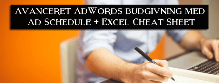 Avanceret AdWords budgivning med Ad Schedule + Excel Cheat Sheet